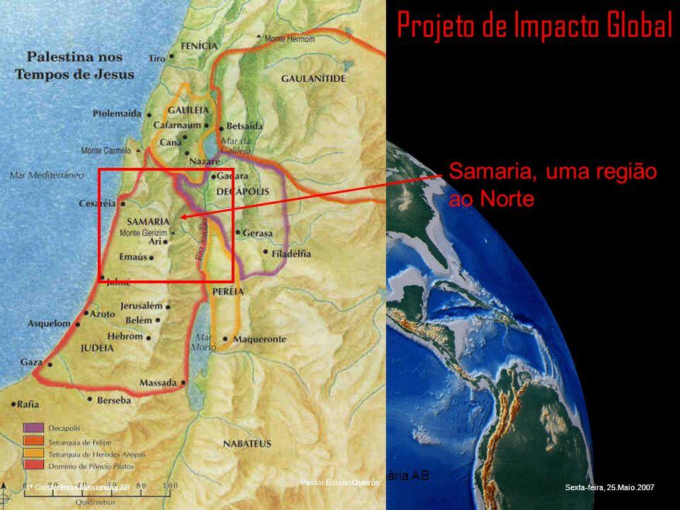 1ª Conferência Missionária AB Portugal Projeto de Impacto Global Samaria, uma região ao Norte 1ª Conferência Missionária ABSexta-feira, 25.Maio.2007 P