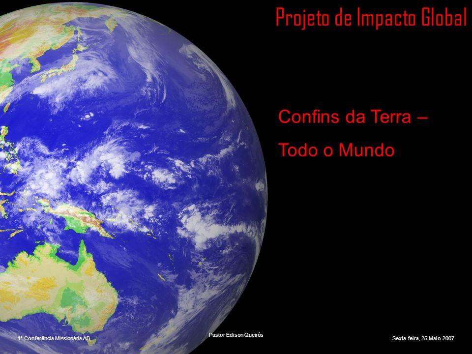 1ª Conferência Missionária AB Portugal Projeto de Impacto Global Confins da Terra – Todo o Mundo 1ª Conferência Missionária ABSexta-feira, 25.Maio.200