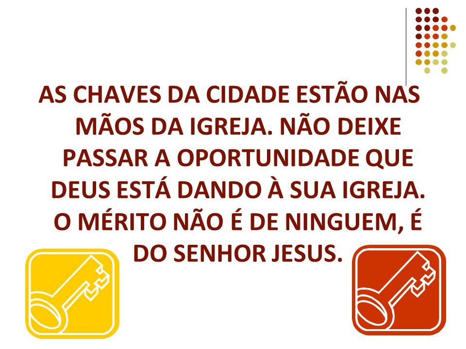 AS CHAVES DA CIDADE ESTÃO NAS MÃOS DA IGREJA.