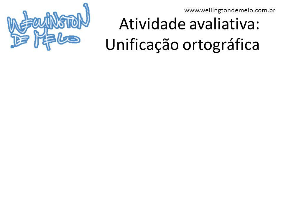 www.wellingtondemelo.com.br Atividade avaliativa: Unificação ortográfica