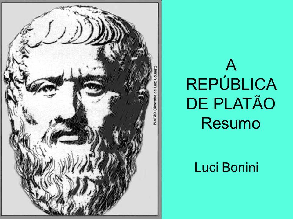 A REPÚBLICA DE PLATÃO Resumo Luci Bonini