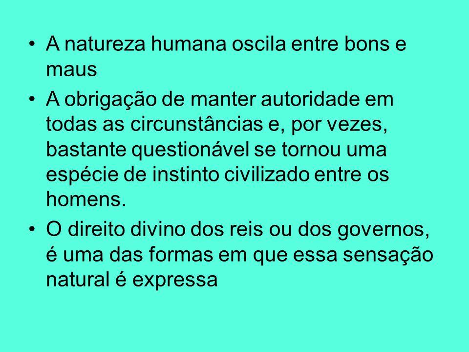 A natureza humana oscila entre bons e maus A obrigação de manter autoridade em todas as circunstâncias e, por vezes, bastante questionável se tornou u
