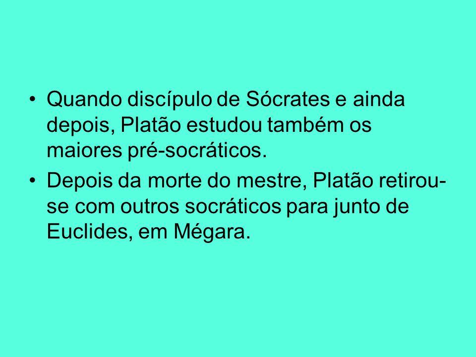Quando discípulo de Sócrates e ainda depois, Platão estudou também os maiores pré-socráticos. Depois da morte do mestre, Platão retirou- se com outros
