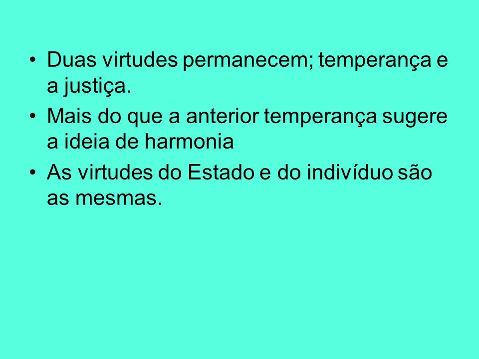 Duas virtudes permanecem; temperança e a justiça. Mais do que a anterior temperança sugere a ideia de harmonia As virtudes do Estado e do indivíduo sã