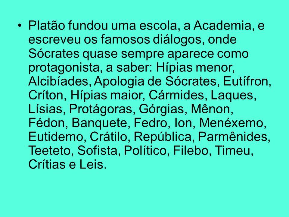 Platão fundou uma escola, a Academia, e escreveu os famosos diálogos, onde Sócrates quase sempre aparece como protagonista, a saber: Hípias menor, Alc