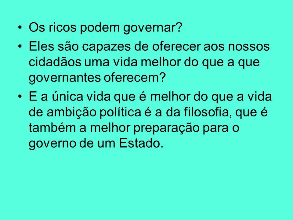 Os ricos podem governar? Eles são capazes de oferecer aos nossos cidadãos uma vida melhor do que a que governantes oferecem? E a única vida que é melh