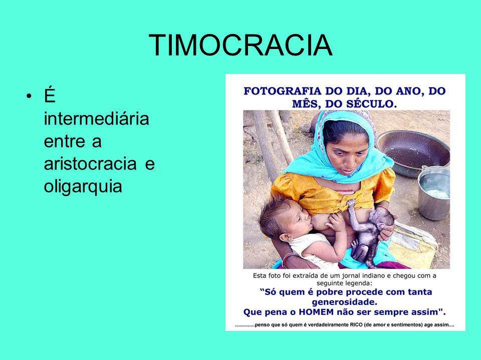 TIMOCRACIA É intermediária entre a aristocracia e oligarquia