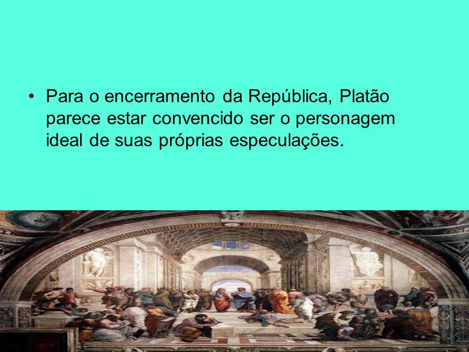 Para o encerramento da República, Platão parece estar convencido ser o personagem ideal de suas próprias especulações.