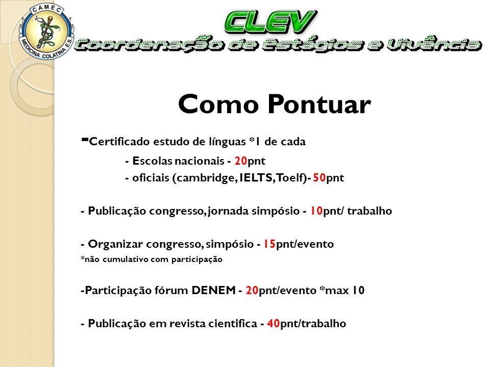Como Pontuar - Certificado estudo de línguas *1 de cada - Escolas nacionais - 20pnt - oficiais (cambridge, IELTS, Toelf)- 50pnt - Publicação congresso