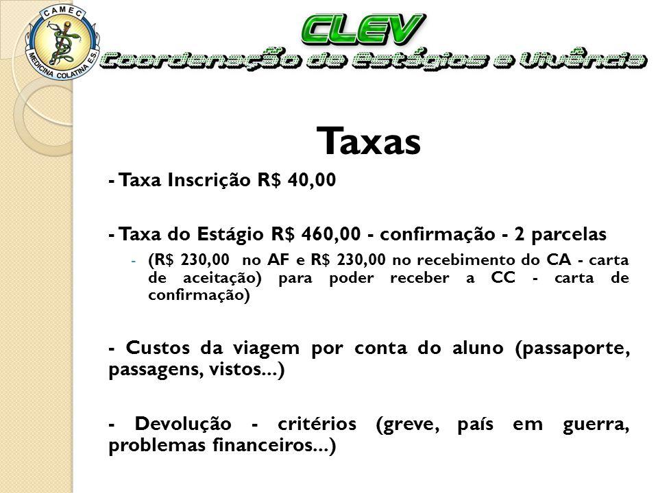 Taxas - Taxa Inscrição R$ 40,00 - Taxa do Estágio R$ 460,00 - confirmação - 2 parcelas -(R$ 230,00 no AF e R$ 230,00 no recebimento do CA - carta de a