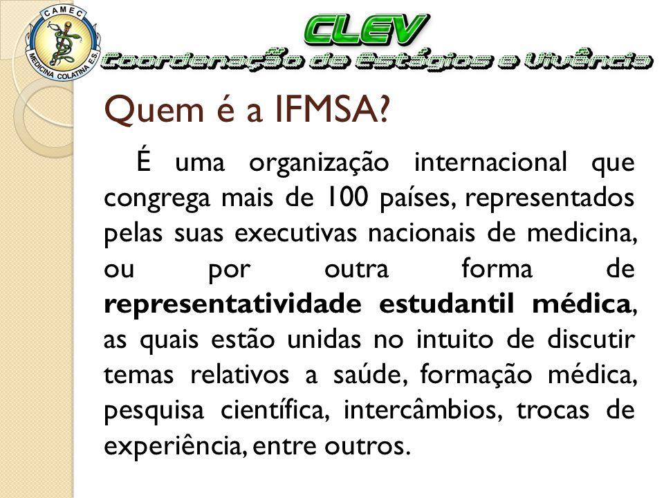 Quem é a IFMSA? É uma organização internacional que congrega mais de 100 países, representados pelas suas executivas nacionais de medicina, ou por out