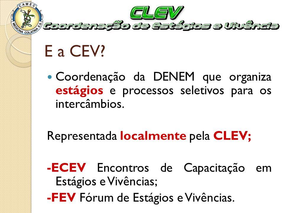 E a CEV? Coordenação da DENEM que organiza estágios e processos seletivos para os intercâmbios. Representada localmente pela CLEV; -ECEV Encontros de