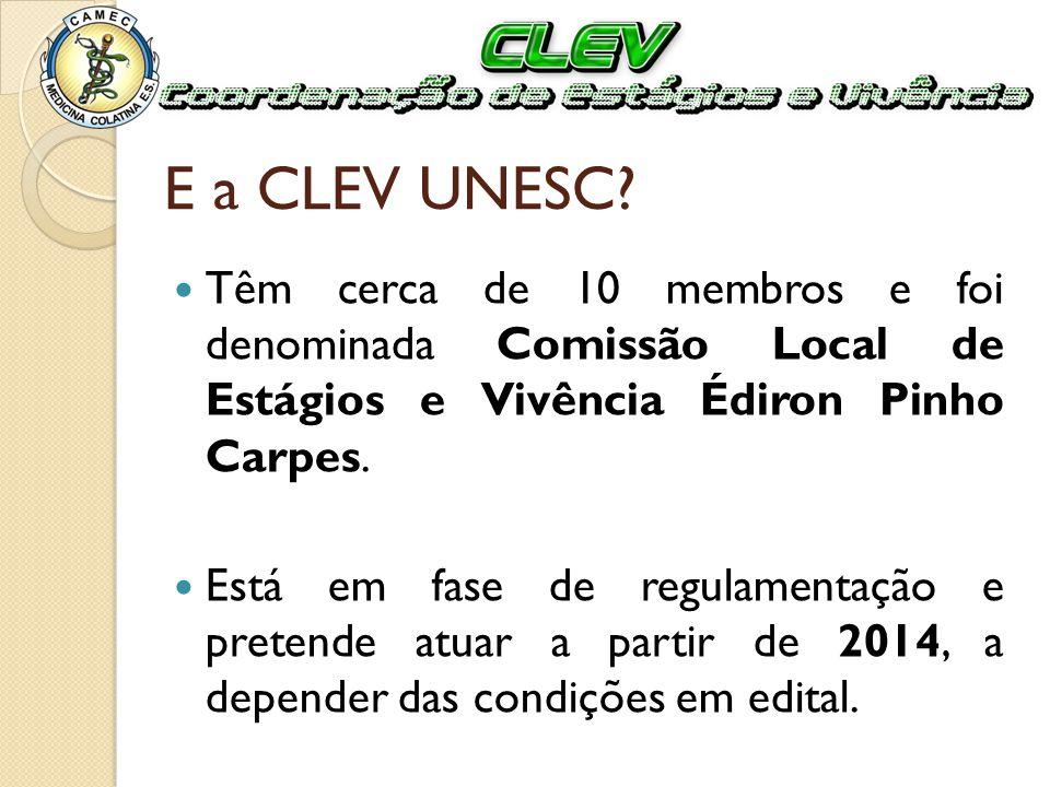 E a CLEV UNESC? Têm cerca de 10 membros e foi denominada Comissão Local de Estágios e Vivência Édiron Pinho Carpes. Está em fase de regulamentação e p