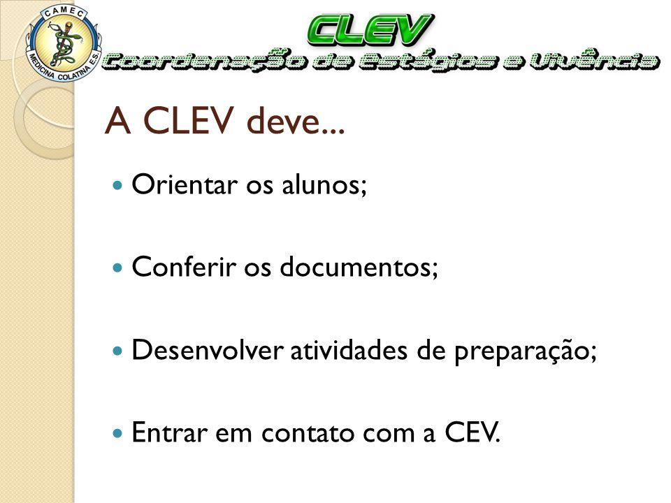 A CLEV deve... Orientar os alunos; Conferir os documentos; Desenvolver atividades de preparação; Entrar em contato com a CEV.