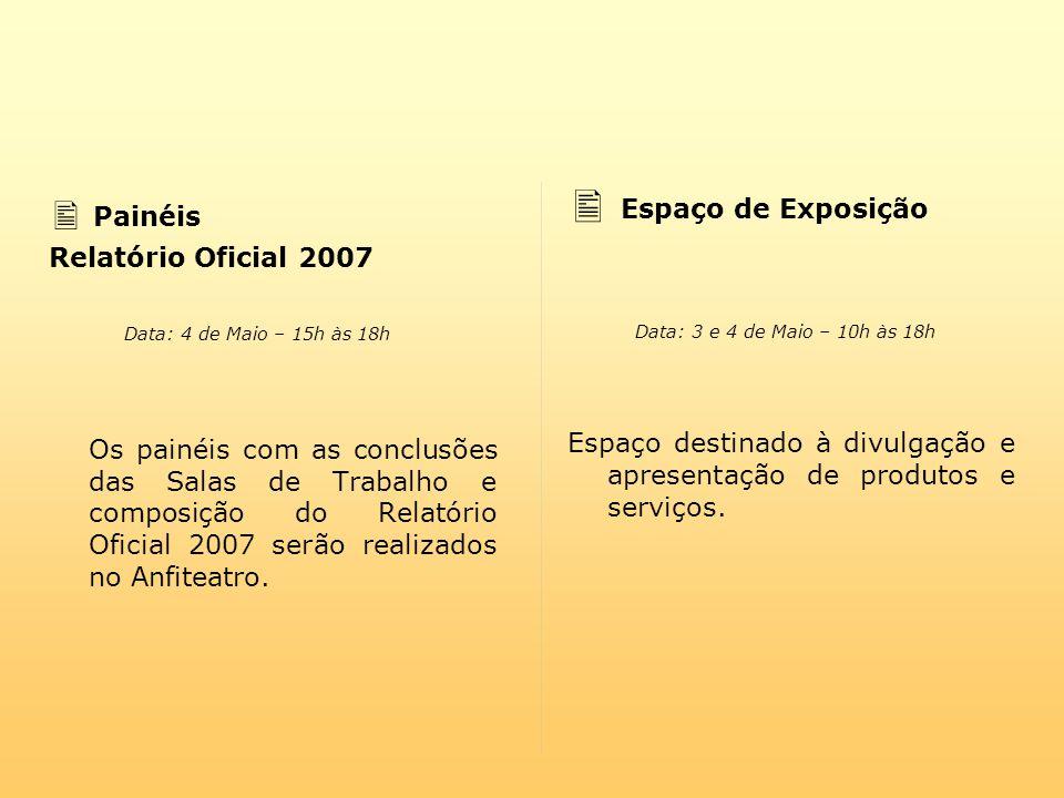  Painéis Relatório Oficial 2007 Os painéis com as conclusões das Salas de Trabalho e composição do Relatório Oficial 2007 serão realizados no Anfiteatro.