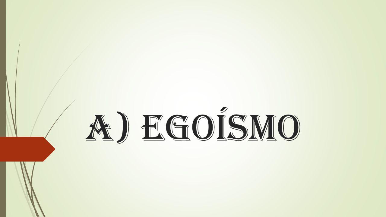 A) Egoísmo