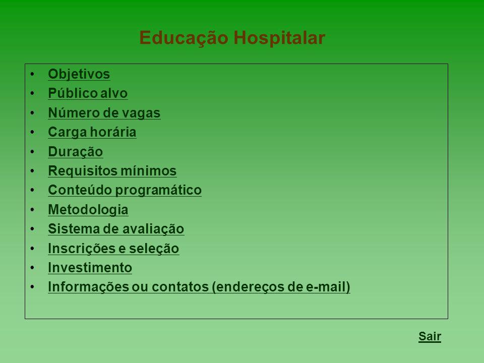 Educação Hospitalar Objetivos Público alvo Número de vagas Carga horária Duração Requisitos mínimos Conteúdo programático Metodologia Sistema de avaliação Inscrições e seleção Investimento Informações ou contatos (endereços de e-mail) Sair