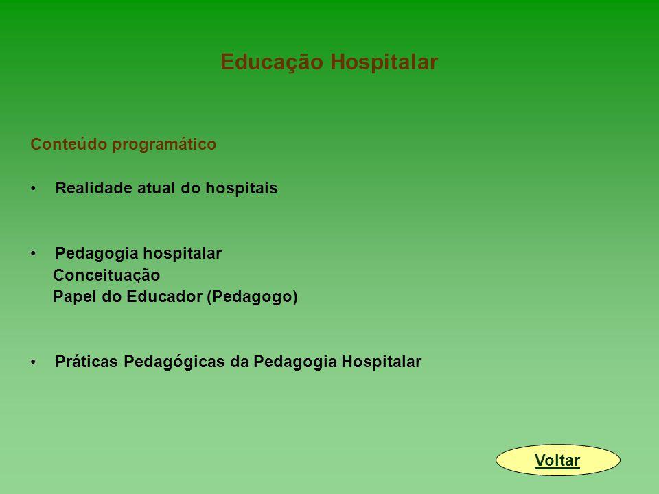 Educação Hospitalar Conteúdo programático Realidade atual do hospitais Pedagogia hospitalar Conceituação Papel do Educador (Pedagogo) Práticas Pedagógicas da Pedagogia Hospitalar Voltar