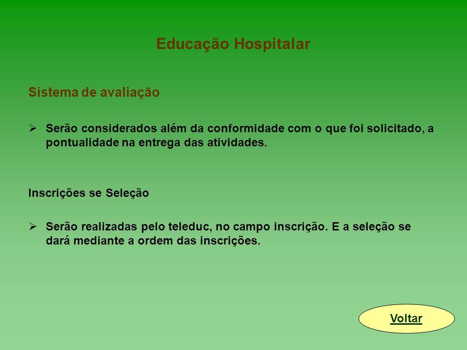 Educação Hospitalar Sistema de avaliação  Serão considerados além da conformidade com o que foi solicitado, a pontualidade na entrega das atividades.
