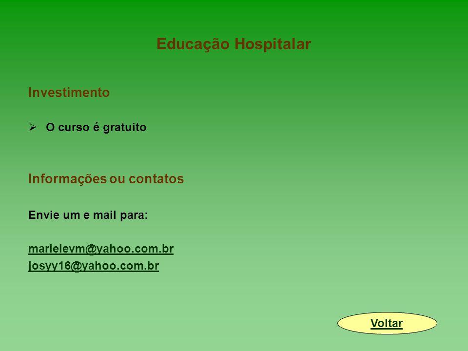 Educação Hospitalar Investimento  O curso é gratuito Informações ou contatos Envie um e mail para: marielevm@yahoo.com.br josyy16@yahoo.com.br Voltar