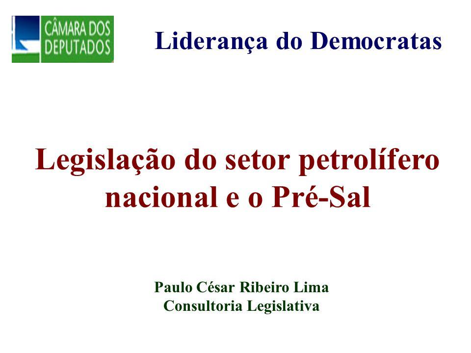 Legislação do setor petrolífero nacional e o Pré-Sal Paulo César Ribeiro Lima Consultoria Legislativa Liderança do Democratas