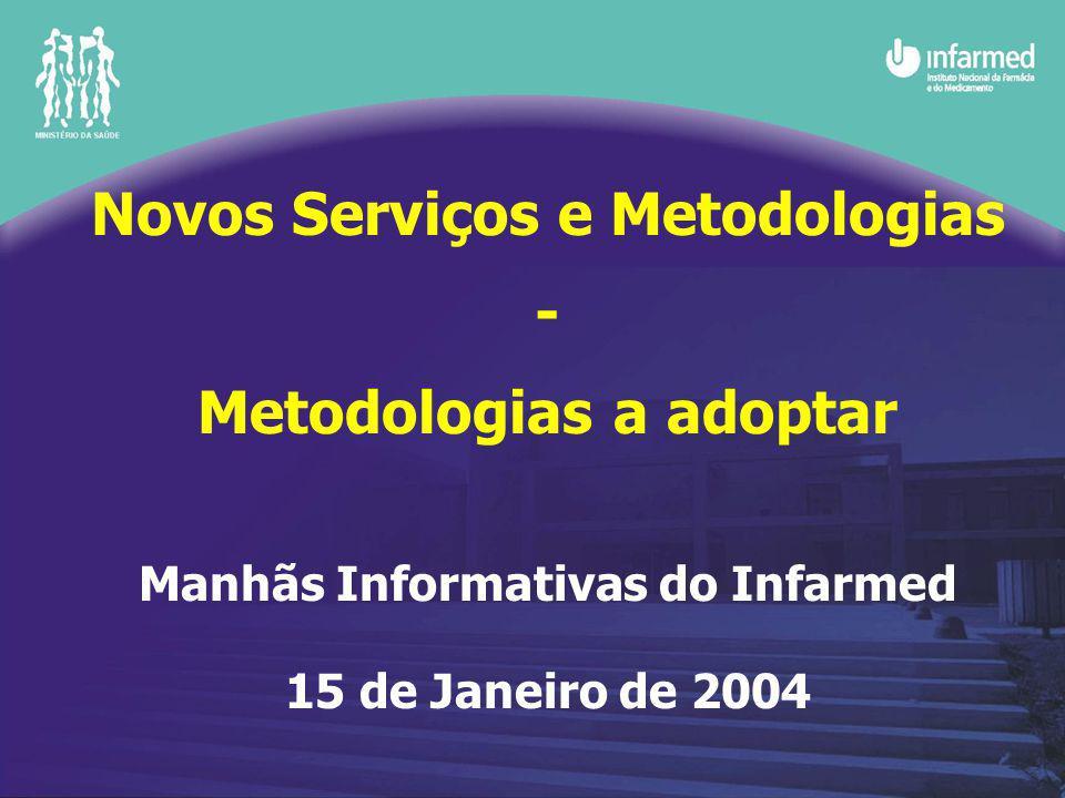 Novos Serviços e Metodologias - Metodologias a adoptar Manhãs Informativas do Infarmed 15 de Janeiro de 2004