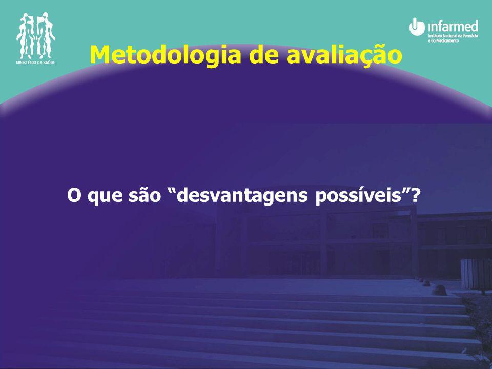 O que são desvantagens possíveis Metodologia de avaliação