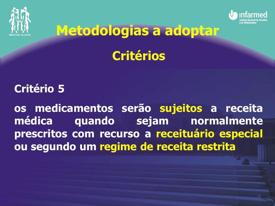 Critérios Critério 5 os medicamentos serão sujeitos a receita médica quando sejam normalmente prescritos com recurso a receituário especial ou segundo um regime de receita restrita Metodologias a adoptar