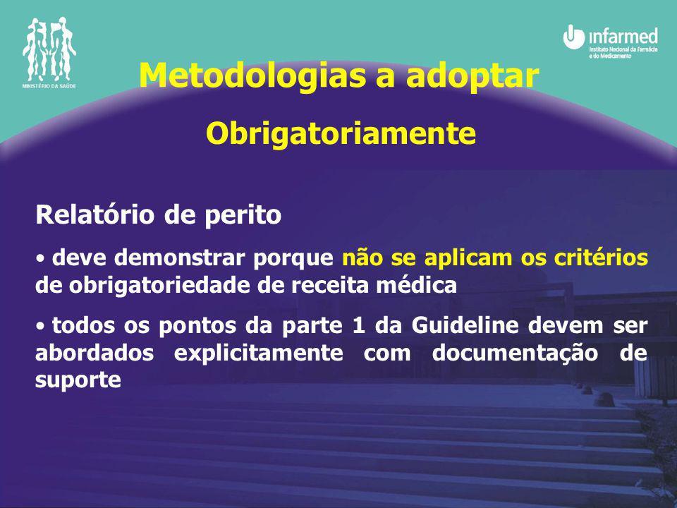 Obrigatoriamente Relatório de perito deve demonstrar porque não se aplicam os critérios de obrigatoriedade de receita médica todos os pontos da parte 1 da Guideline devem ser abordados explicitamente com documentação de suporte Metodologias a adoptar