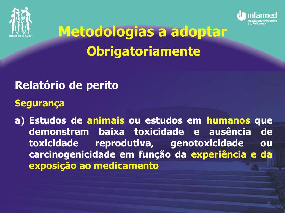 Obrigatoriamente Relatório de perito Segurança a)Estudos de animais ou estudos em humanos que demonstrem baixa toxicidade e ausência de toxicidade rep