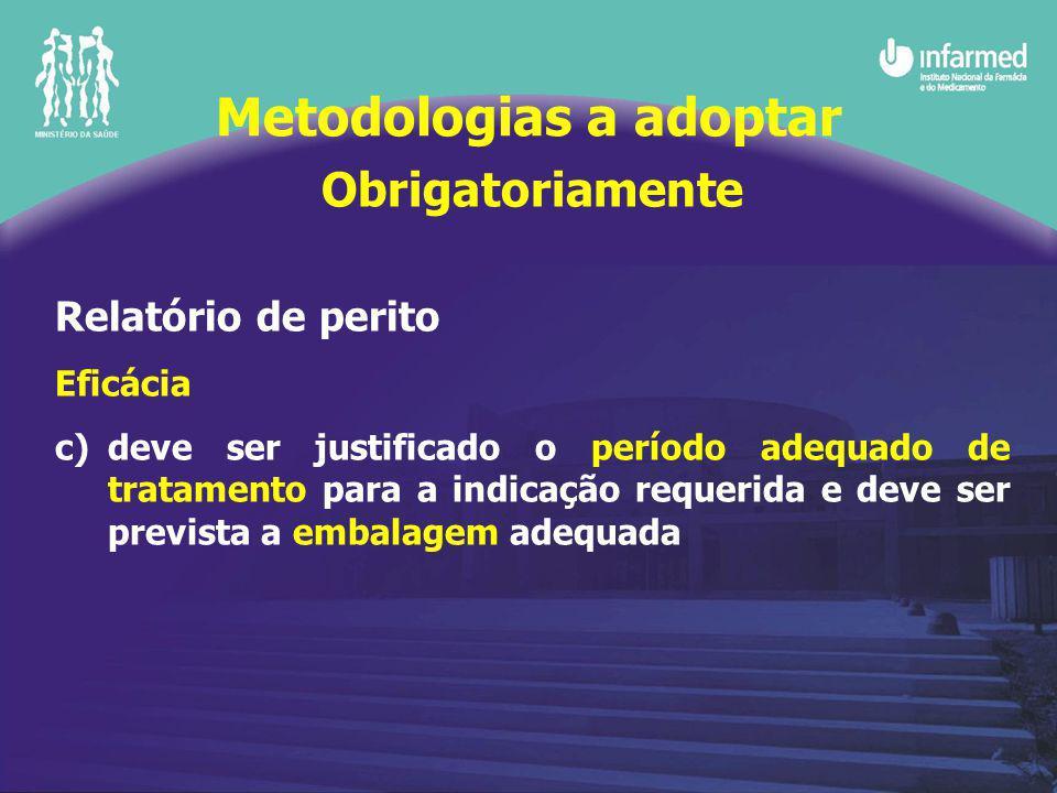Obrigatoriamente Relatório de perito Eficácia c)deve ser justificado o período adequado de tratamento para a indicação requerida e deve ser prevista a embalagem adequada Metodologias a adoptar