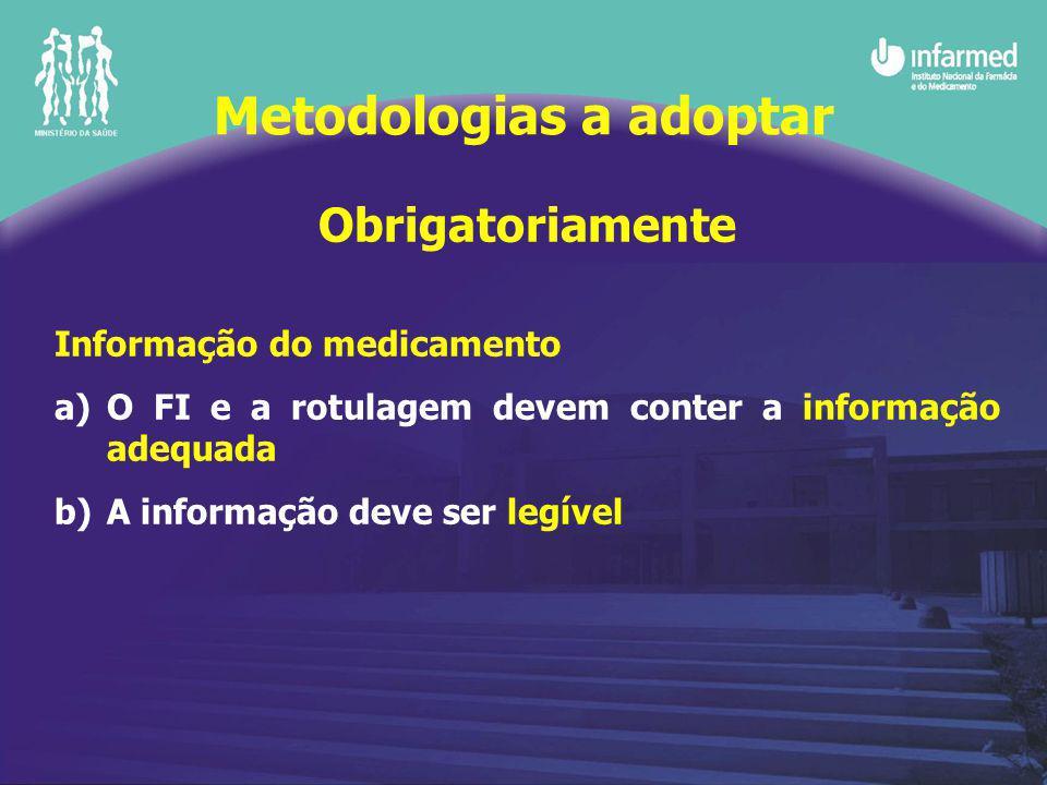 Obrigatoriamente Informação do medicamento a)O FI e a rotulagem devem conter a informação adequada b)A informação deve ser legível Metodologias a adop