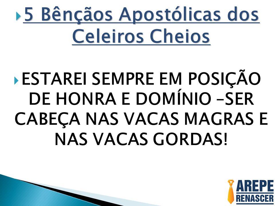  5 Bênçãos Apostólicas dos Celeiros Cheios  ESTAREI SEMPRE EM POSIÇÃO DE HONRA E DOMÍNIO –SER CABEÇA NAS VACAS MAGRAS E NAS VACAS GORDAS!