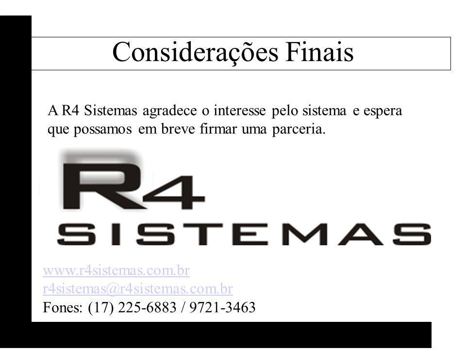 A R4 Sistemas agradece o interesse pelo sistema e espera que possamos em breve firmar uma parceria. www.r4sistemas.com.br r4sistemas@r4sistemas.com.br