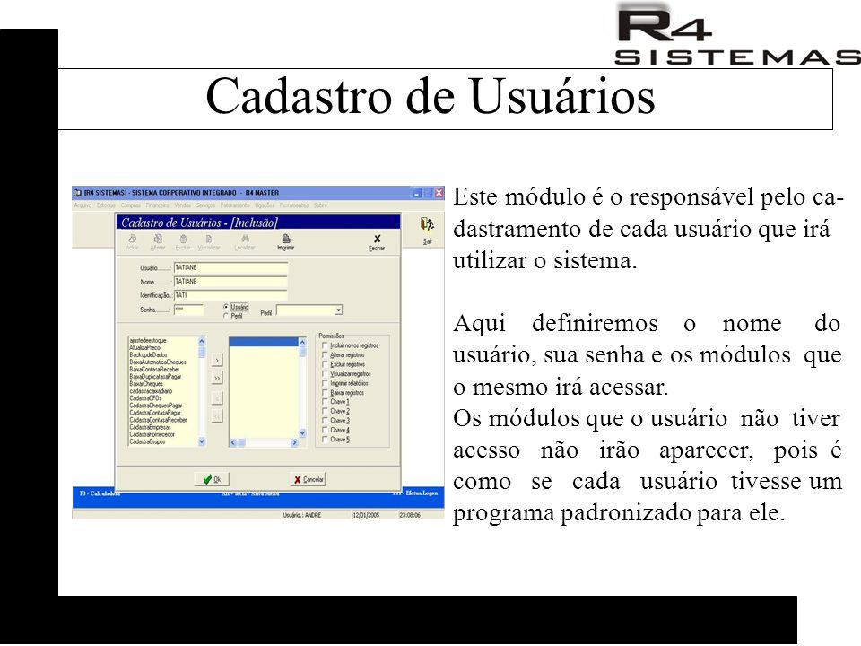 Este módulo é o responsável pelo ca- dastramento de cada usuário que irá utilizar o sistema. Aqui definiremos o nome do usuário, sua senha e os módulo
