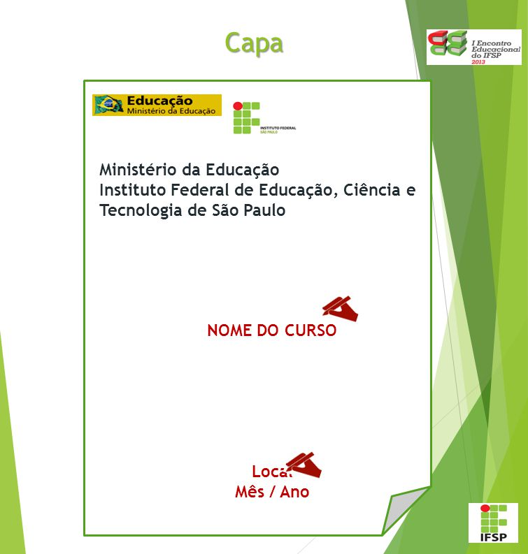 Folha de Rosto PRESIDENTA DA REPÚBLICA Dilma Vana Rousseff MINISTRO DA EDUCAÇÃO Aloizio Mercadante SECRETÁRIO DE EDUCAÇÃO PROFISSIONAL E TECNOLÓGICA Marco Antonio de Oliveira REITOR DO INSTITUTO FEDERAL DE EDUCAÇÃO, CIÊNCIA E TECNOLOGIA DE SÃO PAULO Eduardo Antonio Modena PRÓ-REITOR DE DESENVOLVIMENTO INSTITUCIONAL E INFORMAÇÃO Whisner Fraga Mamede PRÓ-REITOR DE ADMINISTRAÇÃO Luz Marina Aparecida Poddis de Aquino PRÓ-REITOR DE ENSINO Cynthia Regina Fischer PRÓ-REITOR DE PESQUISA E INOVAÇÃO Eduardo Alves da Costa PRÓ-REITOR DE EXTENSÃO Wilson de Andrade Matos DIRETOR GERAL DO CAMPUS __________________