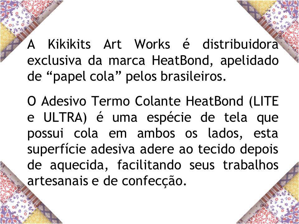 A Kikikits Art Works é distribuidora exclusiva da marca HeatBond, apelidado de papel cola pelos brasileiros.
