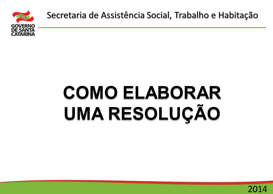 Secretaria de Assistência Social, Trabalho e Habitação 2014 Resolução Conceito: é deliberação ou determinação.
