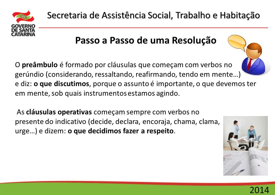 Secretaria de Assistência Social, Trabalho e Habitação 2014 Passo a Passo de uma Resolução O preâmbulo é formado por cláusulas que começam com verbos