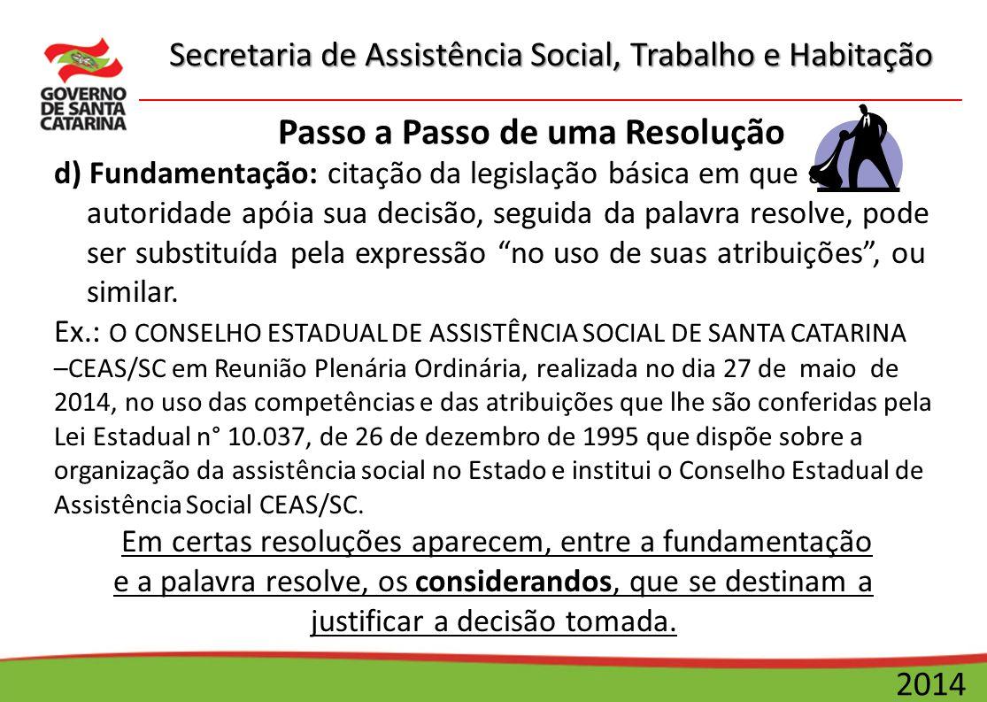 Secretaria de Assistência Social, Trabalho e Habitação 2014 Passo a Passo de uma Resolução d) Fundamentação: citação da legislação básica em que a aut