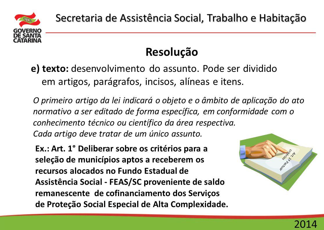 Secretaria de Assistência Social, Trabalho e Habitação 2014 Resolução e) texto: desenvolvimento do assunto. Pode ser dividido em artigos, parágrafos,