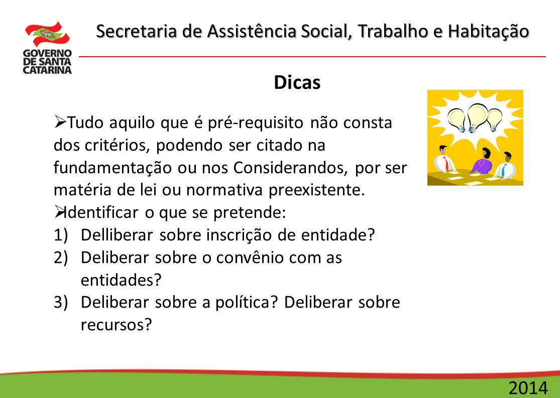 Secretaria de Assistência Social, Trabalho e Habitação 2014 Dicas  Tudo aquilo que é pré-requisito não consta dos critérios, podendo ser citado na fu