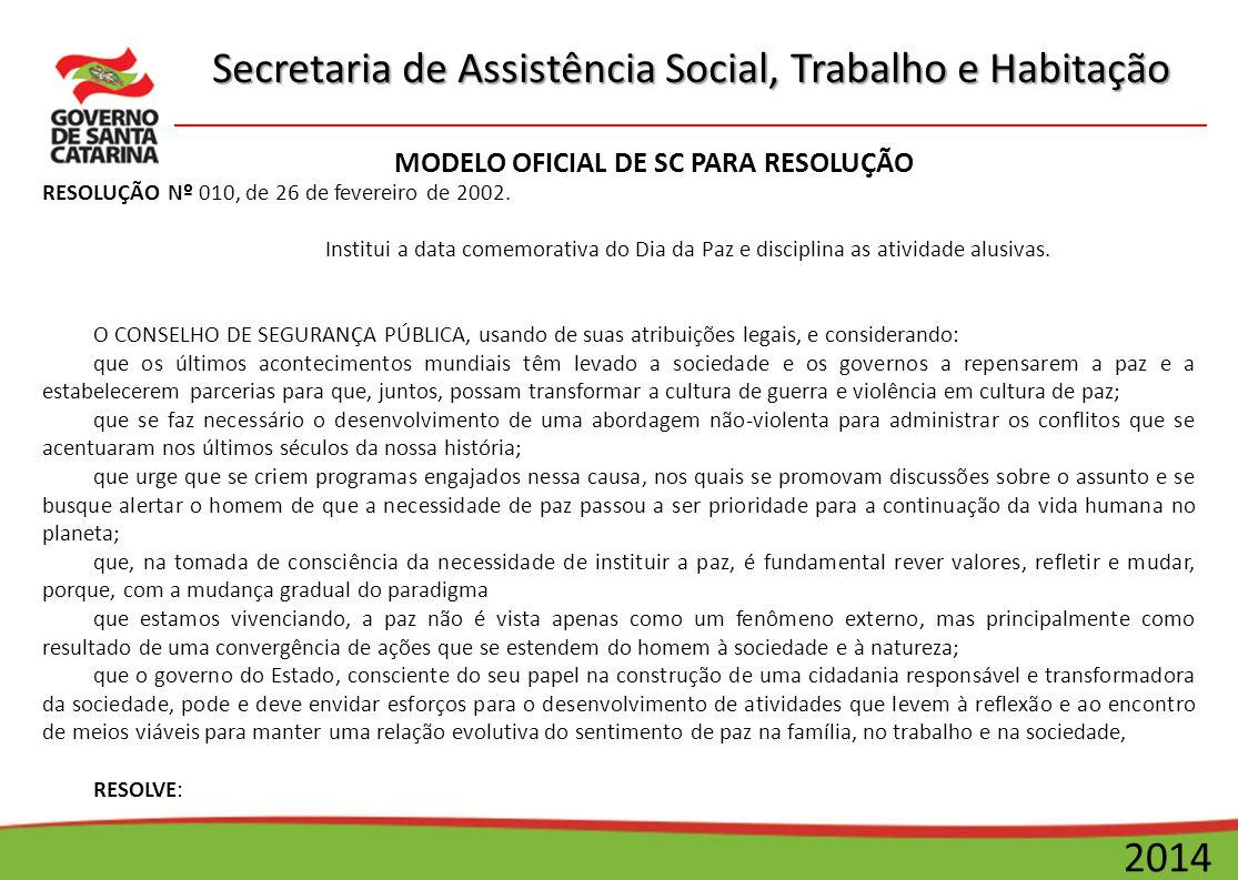 Secretaria de Assistência Social, Trabalho e Habitação 2014 RESOLUÇÃO Nº 010, de 26 de fevereiro de 2002. Institui a data comemorativa do Dia da Paz e