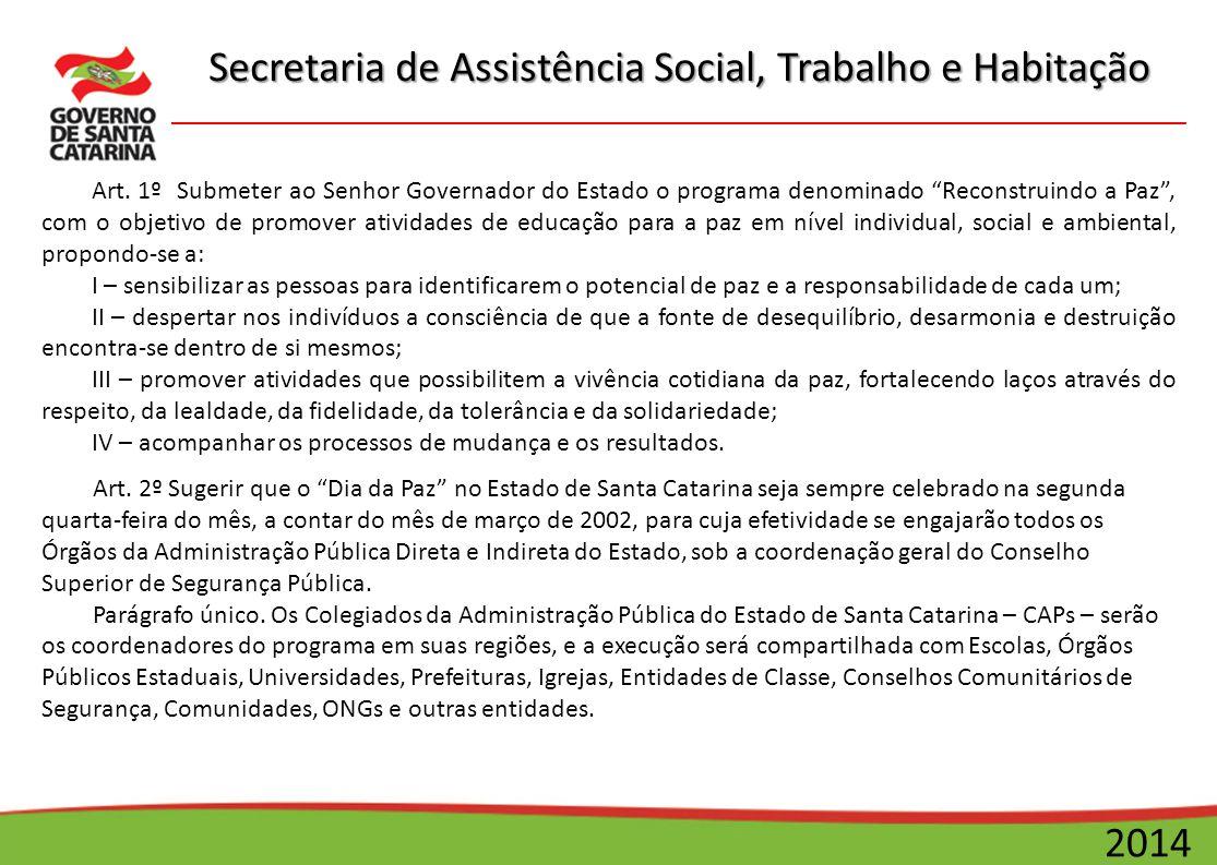 """Secretaria de Assistência Social, Trabalho e Habitação 2014 Art. 1º Submeter ao Senhor Governador do Estado o programa denominado """"Reconstruindo a Paz"""