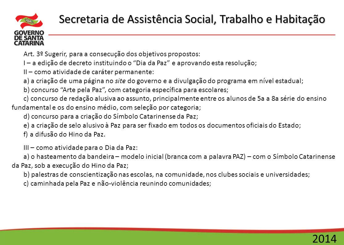 Secretaria de Assistência Social, Trabalho e Habitação 2014 Art. 3º Sugerir, para a consecução dos objetivos propostos: I – a edição de decreto instit
