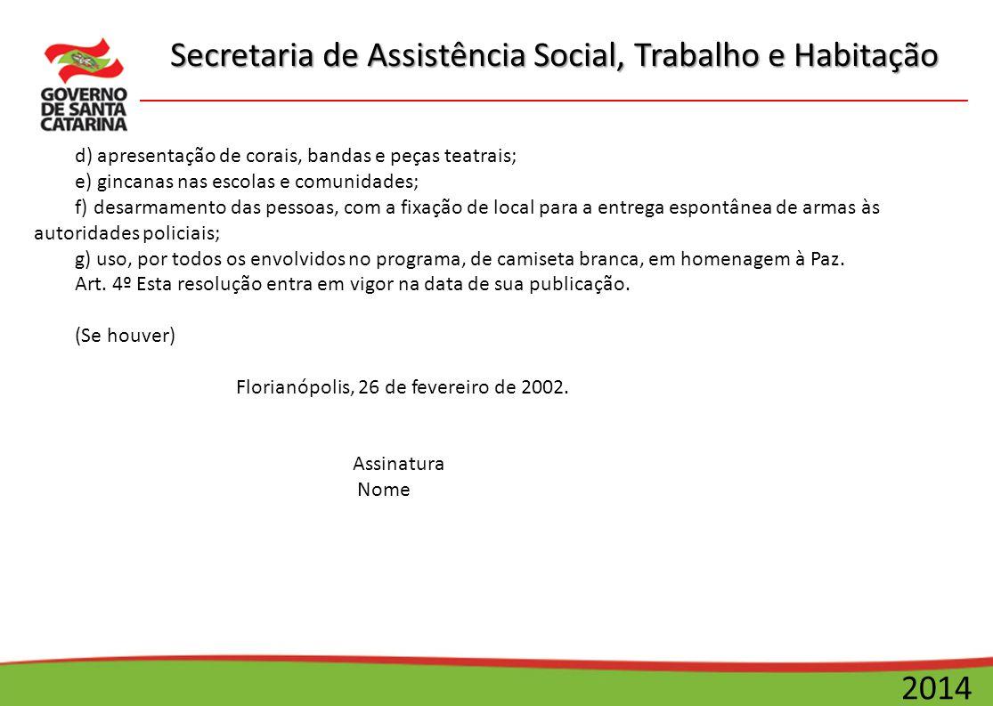 Secretaria de Assistência Social, Trabalho e Habitação 2014 d) apresentação de corais, bandas e peças teatrais; e) gincanas nas escolas e comunidades;