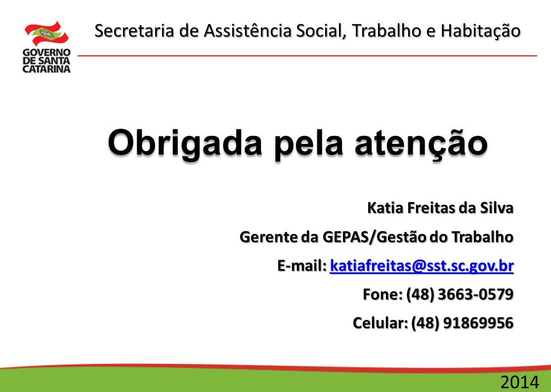 Secretaria de Assistência Social, Trabalho e Habitação 2014 Obrigada pela atenção Katia Freitas da Silva Gerente da GEPAS/Gestão do Trabalho E-mail: k