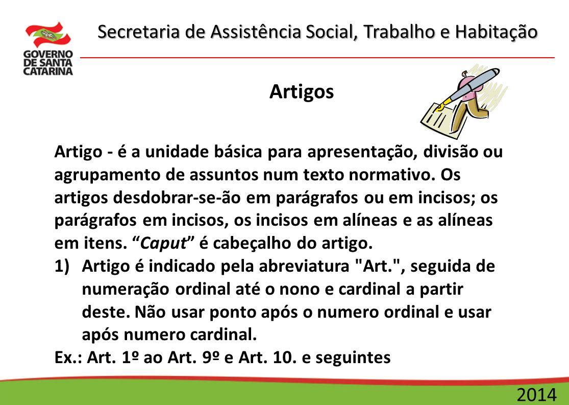 Secretaria de Assistência Social, Trabalho e Habitação 2014 Artigos Artigo - é a unidade básica para apresentação, divisão ou agrupamento de assuntos