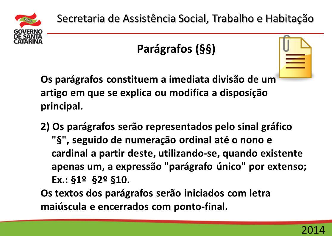 Secretaria de Assistência Social, Trabalho e Habitação 2014 Parágrafos (§§) 2) Os parágrafos serão representados pelo sinal gráfico