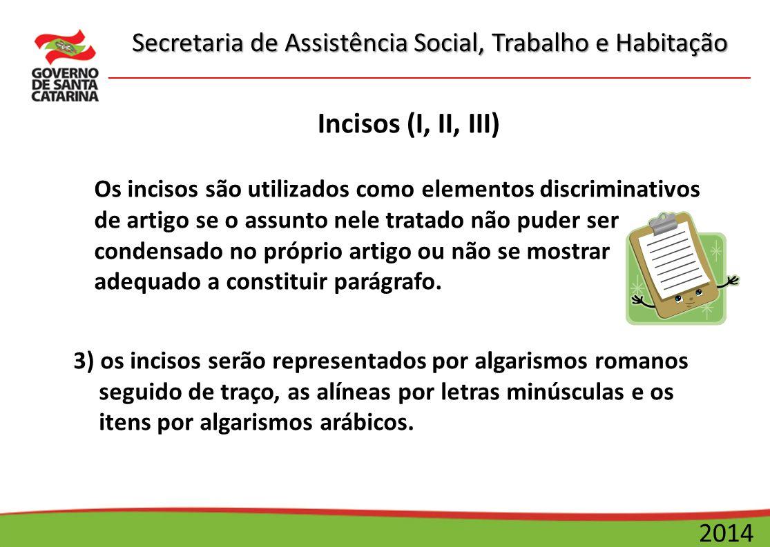 Secretaria de Assistência Social, Trabalho e Habitação 2014 Alíneas (a, b, c) 3) A alínea ou letra será grafada em minúsculo e seguida de parêntese: a); b); c); etc.